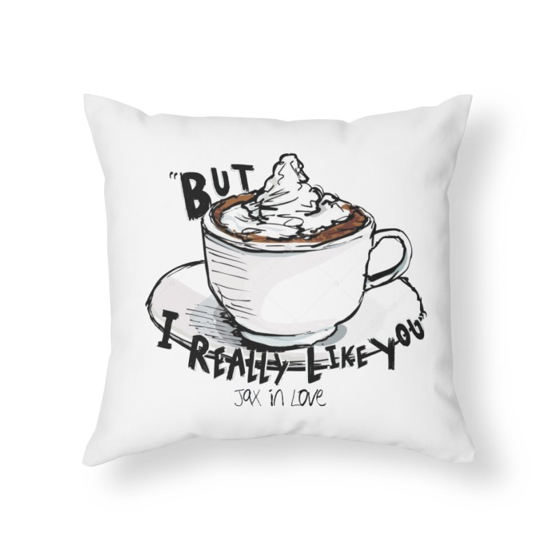 But I Really Like You - JAX IN LOVE Home Throw Pillow by Cyclamen Films Merchandise