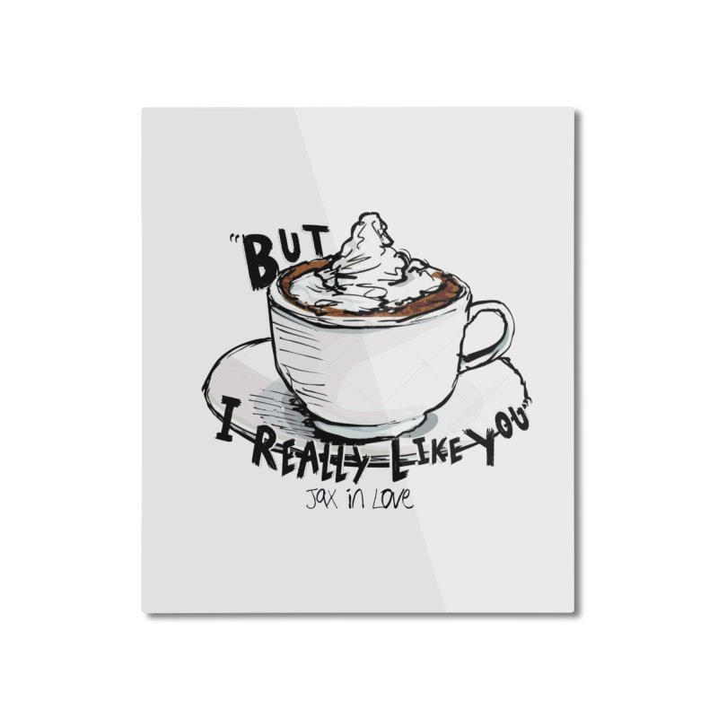 But I Really Like You - JAX IN LOVE Home Mounted Aluminum Print by Cyclamen Films Merchandise