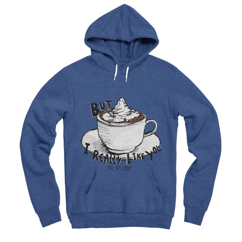 But I Really Like You - JAX IN LOVE Women's Sponge Fleece Pullover Hoody by Cyclamen Films Merchandise