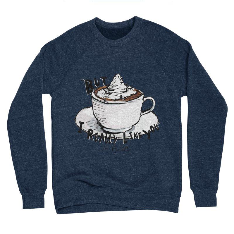 But I Really Like You - JAX IN LOVE Women's Sponge Fleece Sweatshirt by Cyclamen Films Merchandise