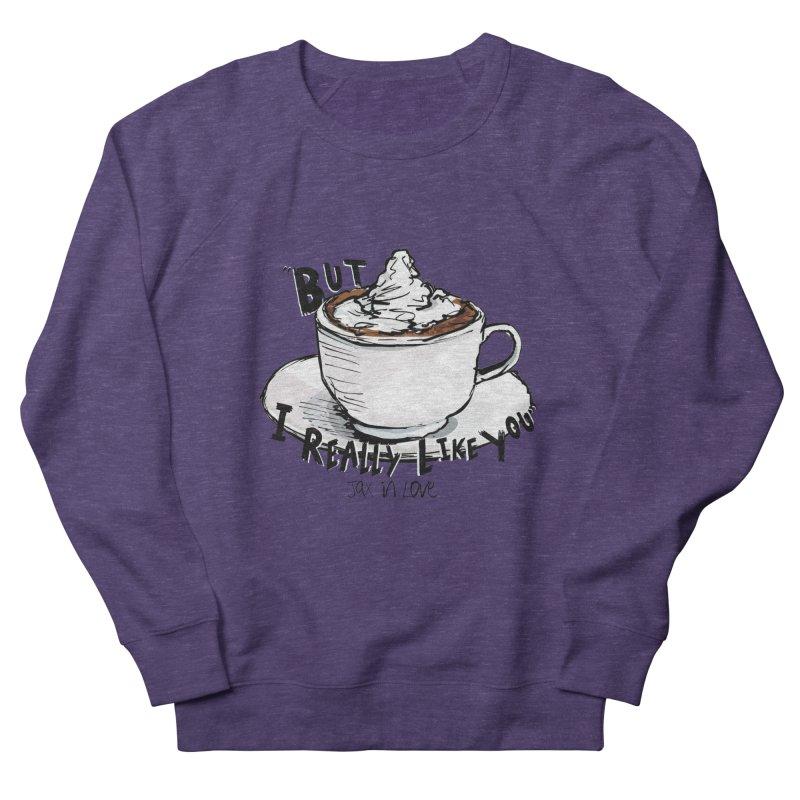But I Really Like You - JAX IN LOVE Women's French Terry Sweatshirt by Cyclamen Films Merchandise