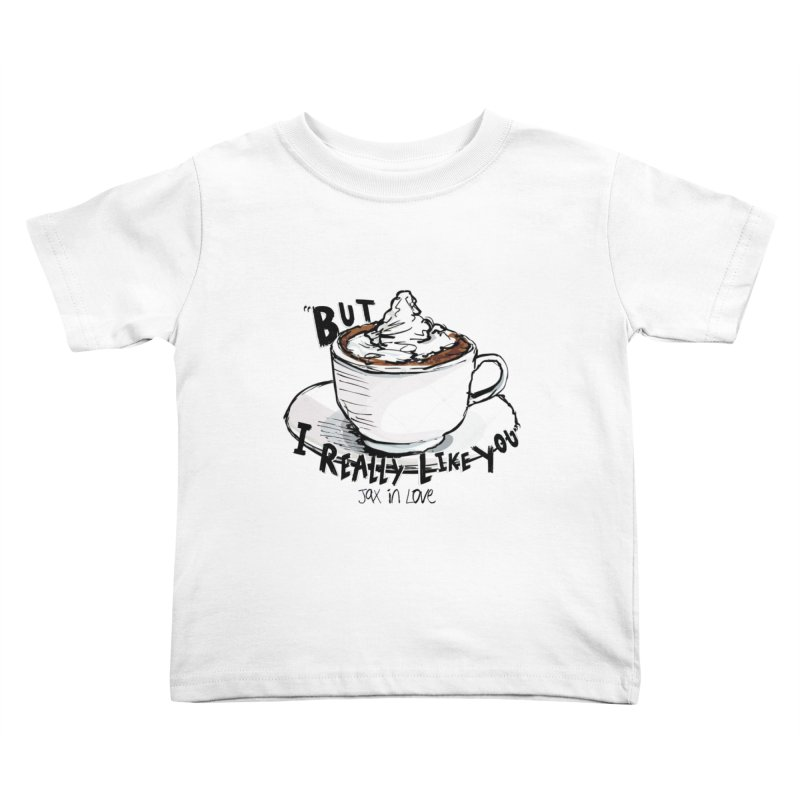 But I Really Like You - JAX IN LOVE Kids Toddler T-Shirt by Cyclamen Films Merchandise