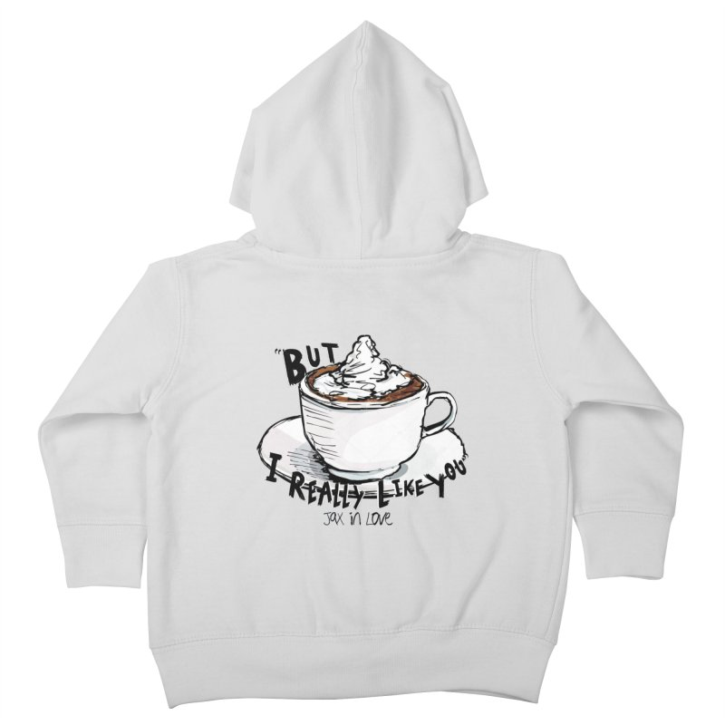 But I Really Like You - JAX IN LOVE Kids Toddler Zip-Up Hoody by Cyclamen Films Merchandise