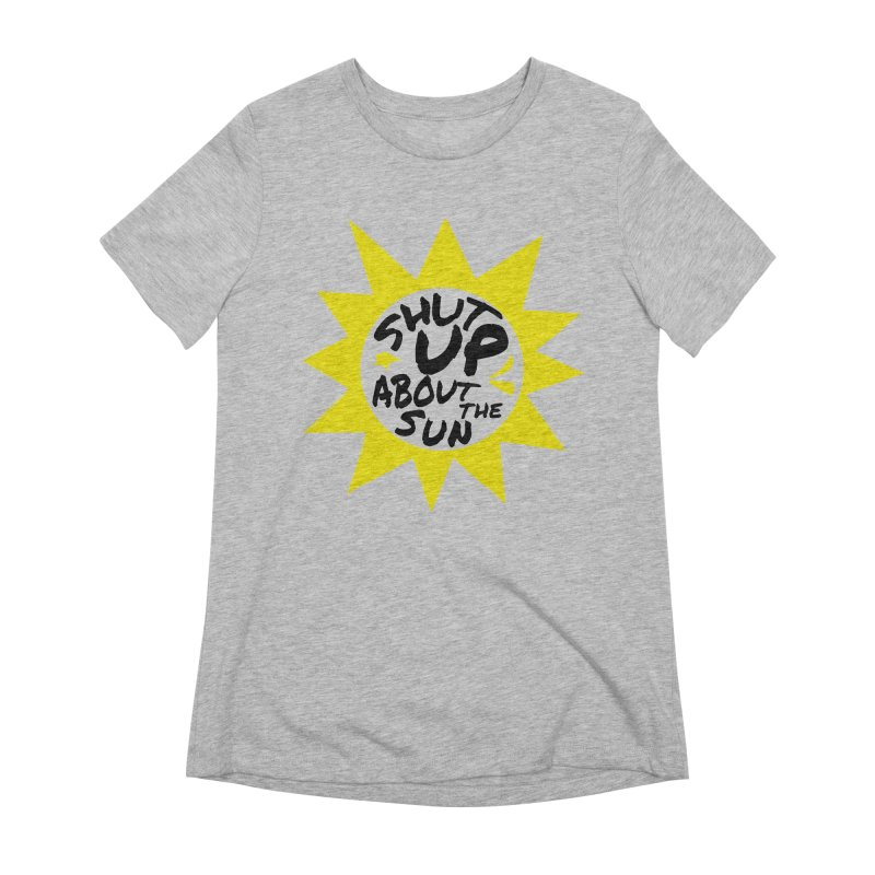 Shut Up About The Sun Women's Extra Soft T-Shirt by JayneandJoy's Artist Shop