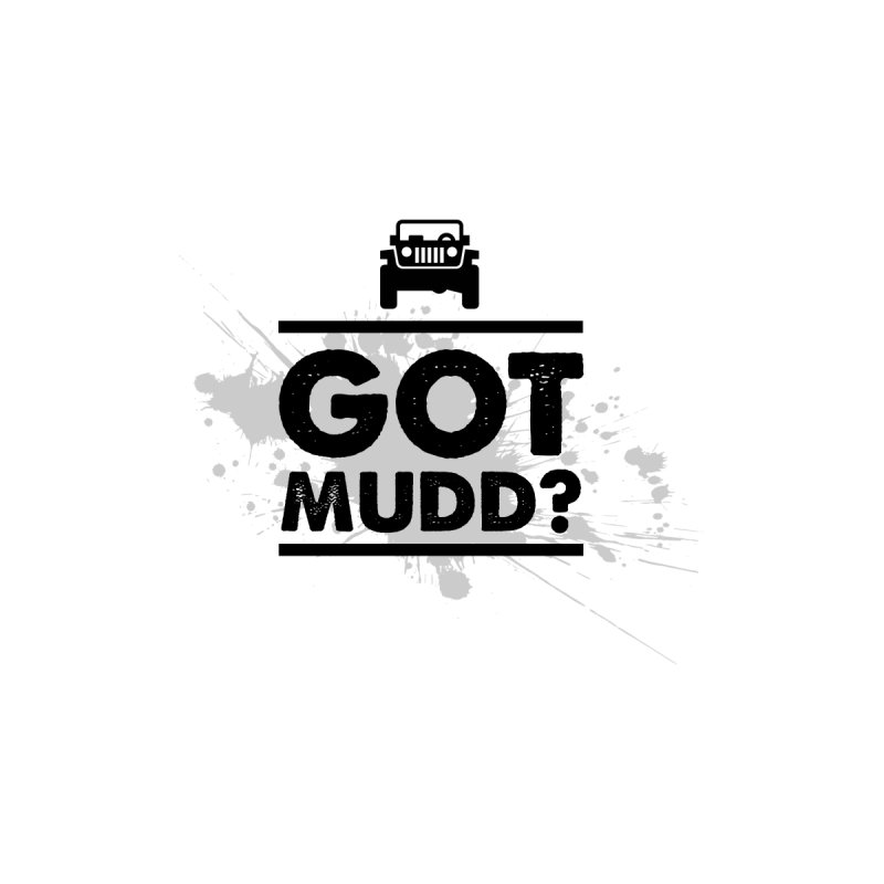 Got Mud? Accessories Mug by JeepVIPClub's Artist Shop