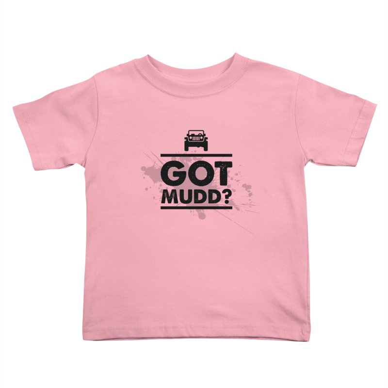 Got Mud? Kids Toddler T-Shirt by JeepVIPClub's Artist Shop