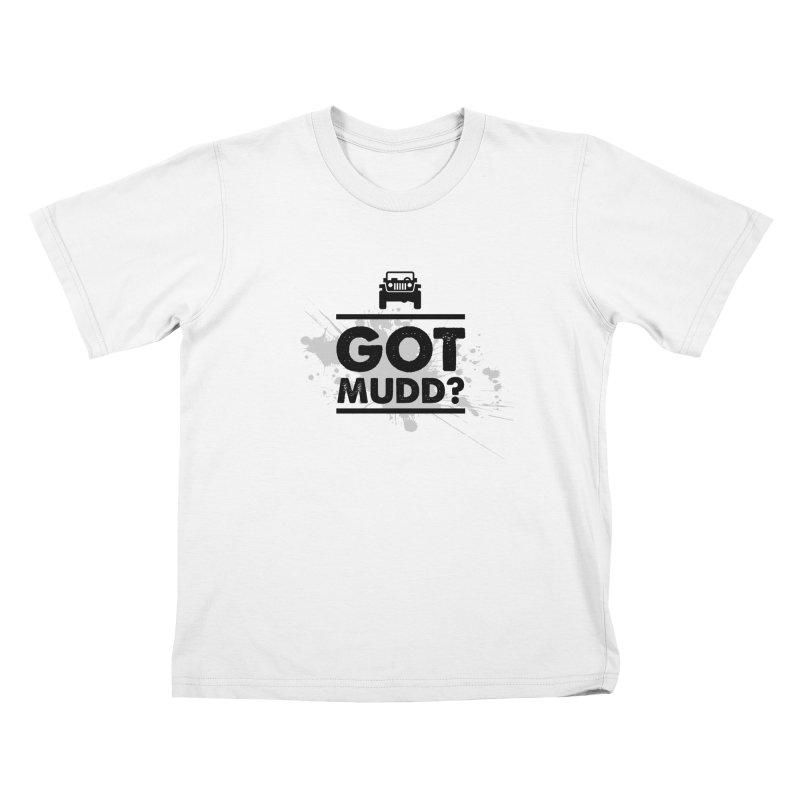 Got Mud? Kids T-Shirt by JeepVIPClub's Artist Shop
