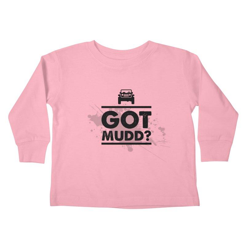 Got Mud? Kids Toddler Longsleeve T-Shirt by JeepVIPClub's Artist Shop