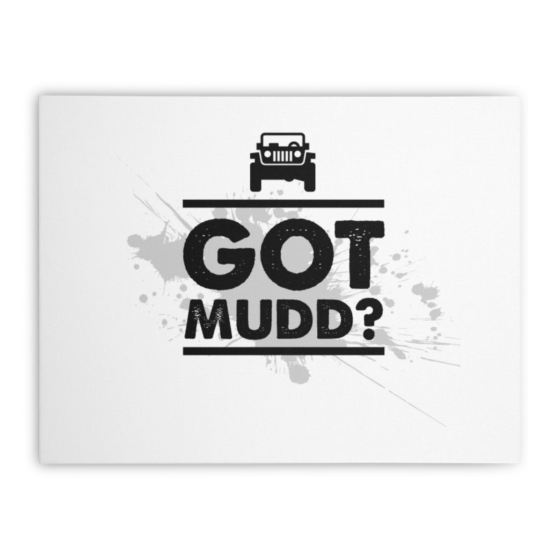 Got Mud? Home Stretched Canvas by JeepVIPClub's Artist Shop