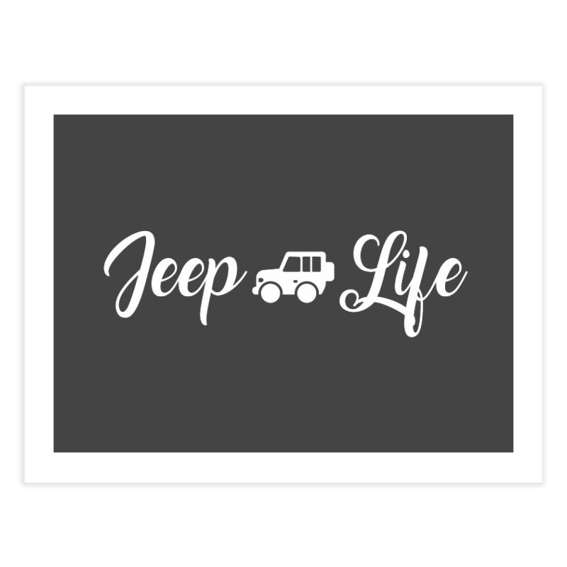 Jeep Life Home Fine Art Print by JeepVIPClub's Artist Shop