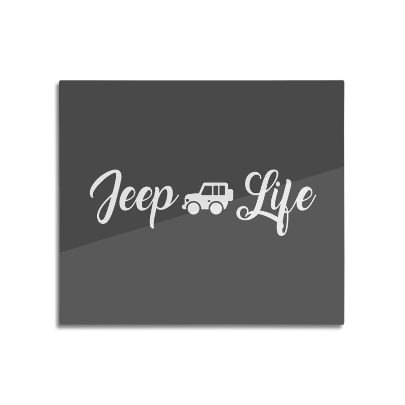 Jeep Life Home Mounted Acrylic Print by JeepVIPClub's Artist Shop