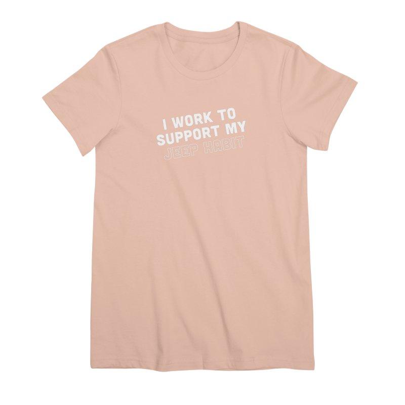 Jeepin' is a Habit Women's Premium T-Shirt by JeepVIPClub's Artist Shop