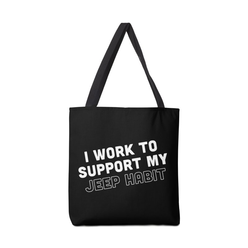 Jeepin' is a Habit Accessories Bag by JeepVIPClub's Artist Shop