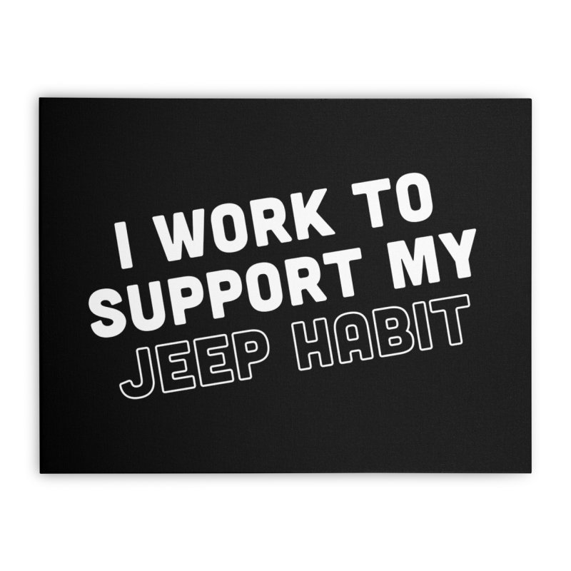 Jeepin' is a Habit Home Stretched Canvas by JeepVIPClub's Artist Shop