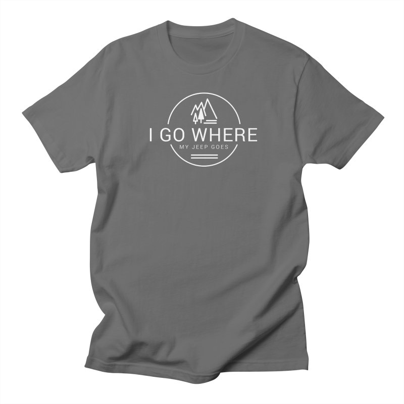 I Go Where My Jeep Goes Men's T-Shirt by JeepVIPClub's Artist Shop