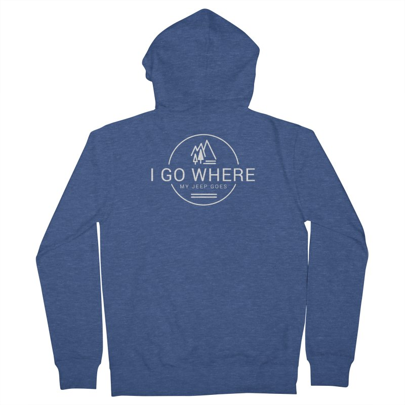 I Go Where My Jeep Goes Women's French Terry Zip-Up Hoody by JeepVIPClub's Artist Shop