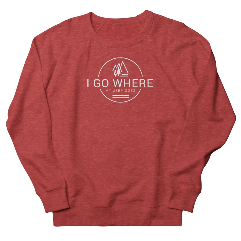 I Go Where My Jeep Goes Women's French Terry Sweatshirt by JeepVIPClub's Artist Shop