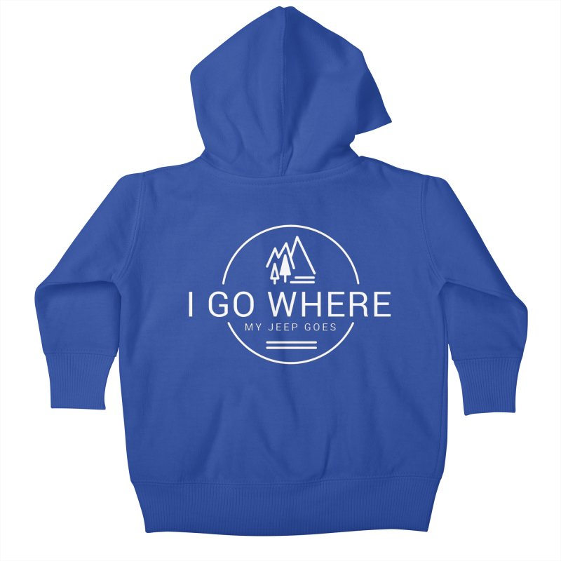 I Go Where My Jeep Goes Kids Baby Zip-Up Hoody by JeepVIPClub's Artist Shop