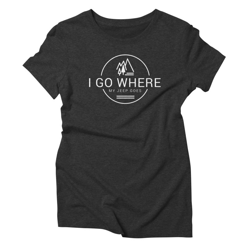 I Go Where My Jeep Goes Women's Triblend T-Shirt by JeepVIPClub's Artist Shop