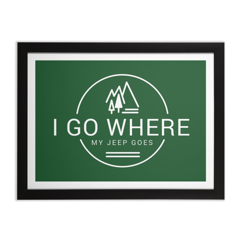 I Go Where My Jeep Goes Home Framed Fine Art Print by JeepVIPClub's Artist Shop