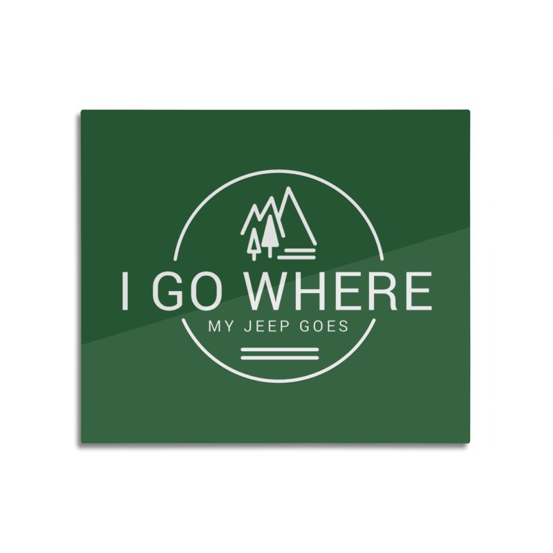 I Go Where My Jeep Goes Home Mounted Aluminum Print by JeepVIPClub's Artist Shop