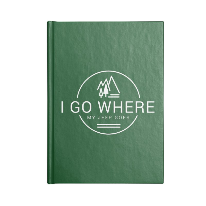 I Go Where My Jeep Goes Accessories Lined Journal Notebook by JeepVIPClub's Artist Shop