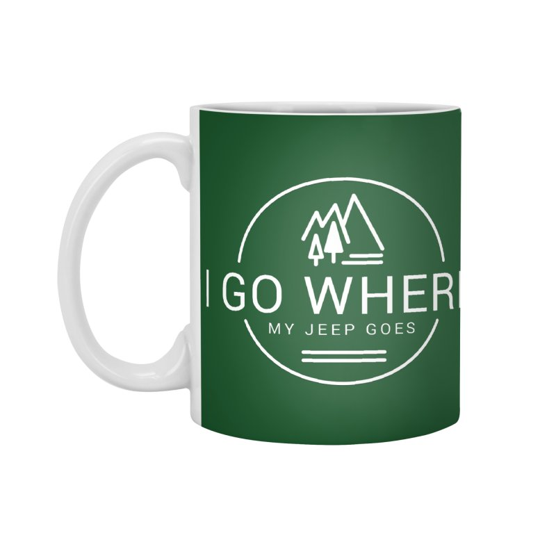 I Go Where My Jeep Goes Accessories Standard Mug by JeepVIPClub's Artist Shop