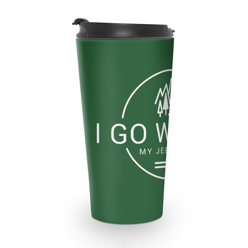 I Go Where My Jeep Goes Accessories Travel Mug by JeepVIPClub's Artist Shop