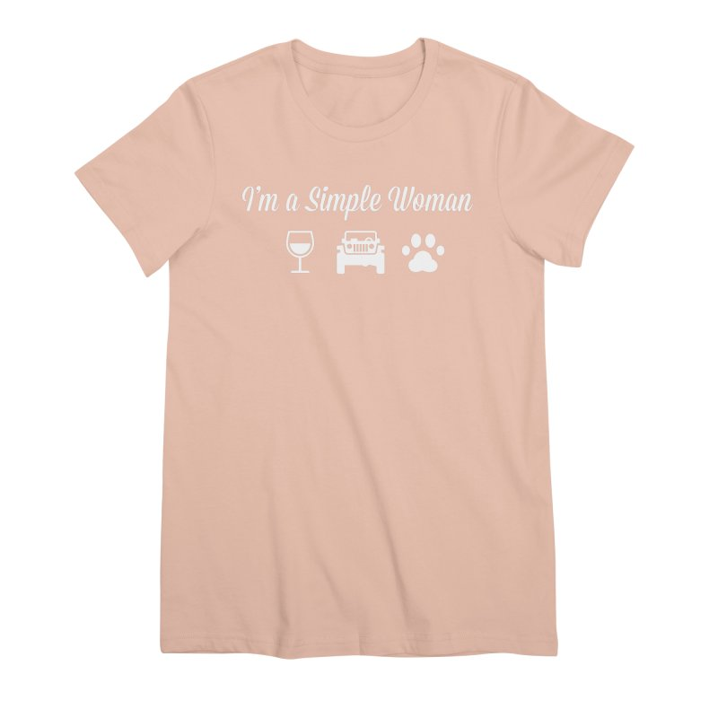 I'm a Simple Woman Women's Premium T-Shirt by JeepVIPClub's Artist Shop