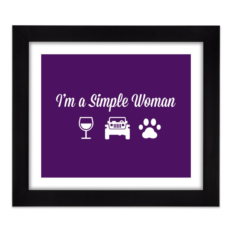 I'm a Simple Woman Home Framed Fine Art Print by JeepVIPClub's Artist Shop