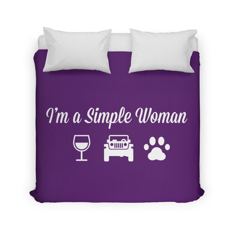 I'm a Simple Woman Home Duvet by JeepVIPClub's Artist Shop