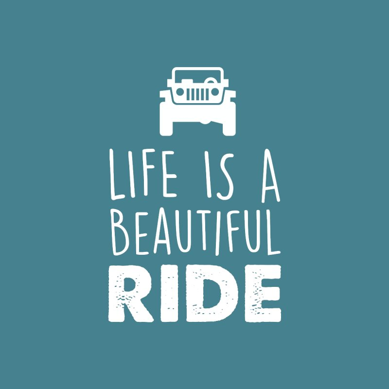 Life is a beautiful RIDE! Home Shower Curtain by JeepVIPClub's Artist Shop