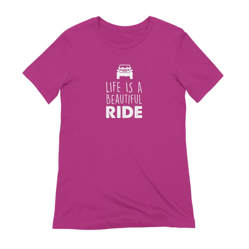 Life is a beautiful RIDE! Women's Extra Soft T-Shirt by JeepVIPClub's Artist Shop