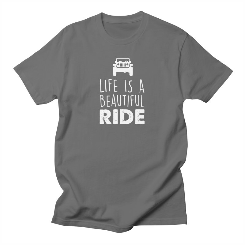 Life is a beautiful RIDE! Men's T-Shirt by JeepVIPClub's Artist Shop