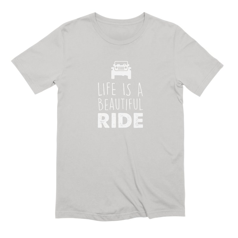 Life is a beautiful RIDE! Men's Extra Soft T-Shirt by JeepVIPClub's Artist Shop