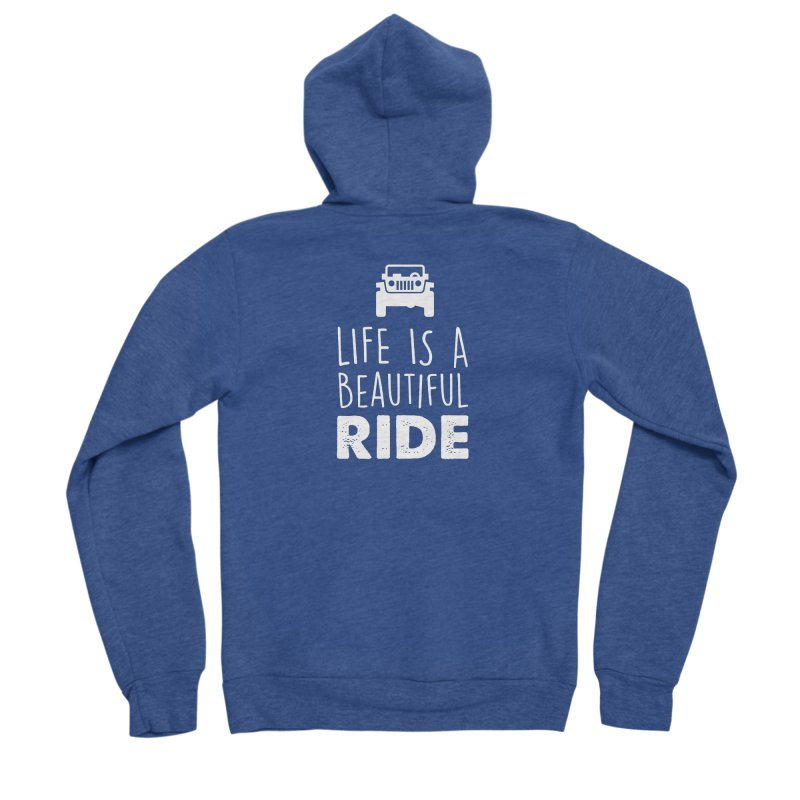 Life is a beautiful RIDE! Women's Sponge Fleece Zip-Up Hoody by JeepVIPClub's Artist Shop