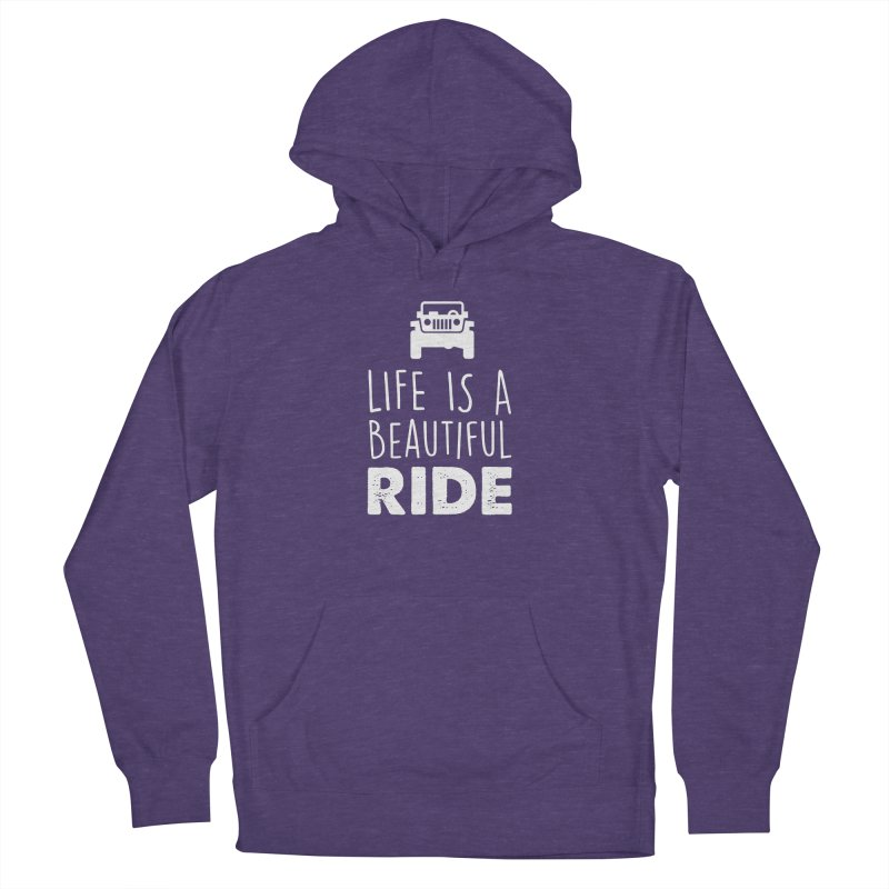 Life is a beautiful RIDE! Women's French Terry Pullover Hoody by JeepVIPClub's Artist Shop