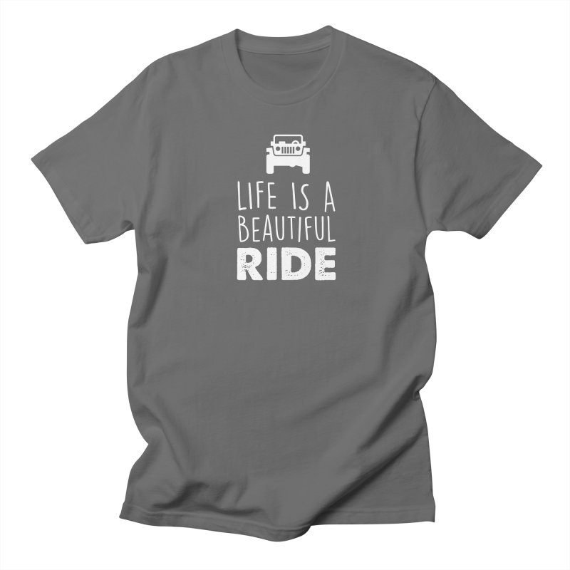 Life is a beautiful RIDE! Women's Regular Unisex T-Shirt by JeepVIPClub's Artist Shop