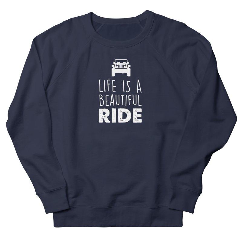 Life is a beautiful RIDE! Women's Sweatshirt by JeepVIPClub's Artist Shop