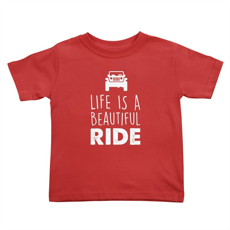 Life is a beautiful RIDE! Kids Toddler T-Shirt by JeepVIPClub's Artist Shop