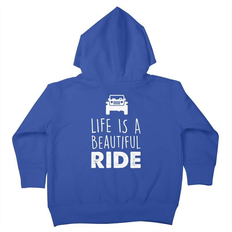 Life is a beautiful RIDE! Kids Toddler Zip-Up Hoody by JeepVIPClub's Artist Shop