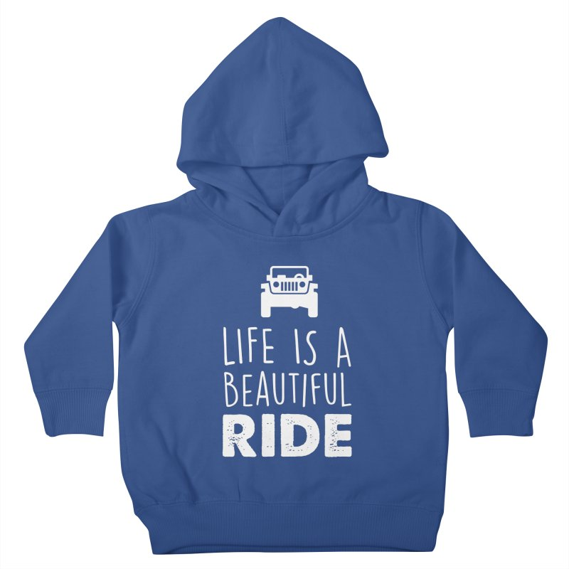 Life is a beautiful RIDE! Kids Toddler Pullover Hoody by JeepVIPClub's Artist Shop