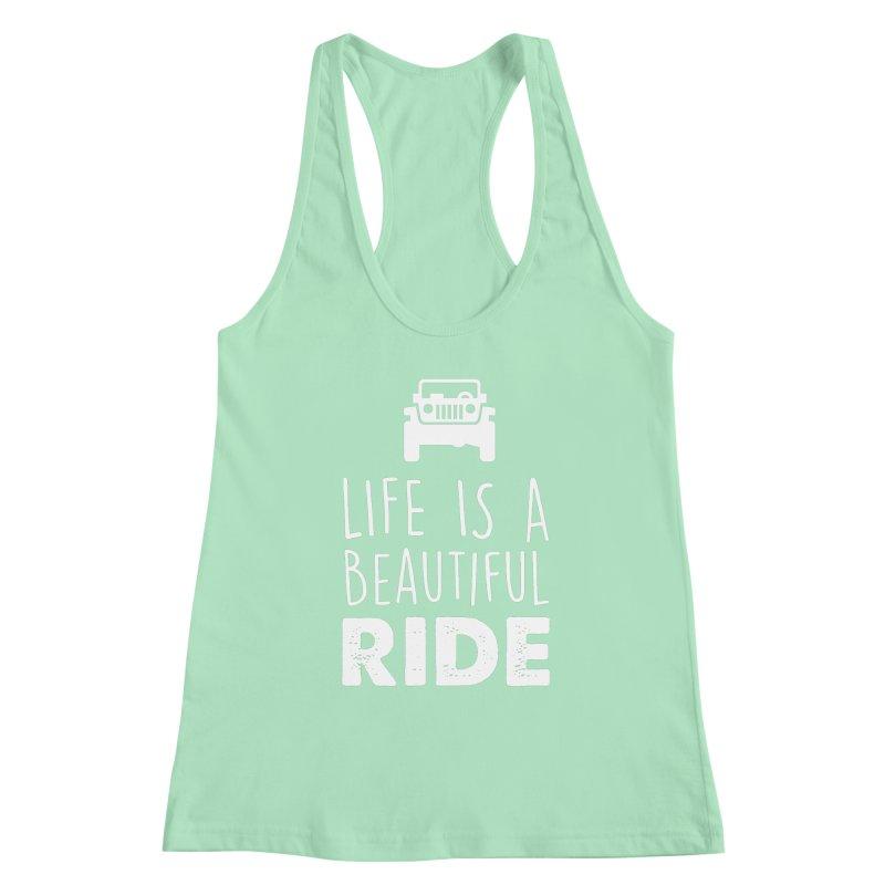 Life is a beautiful RIDE! Women's Racerback Tank by JeepVIPClub's Artist Shop