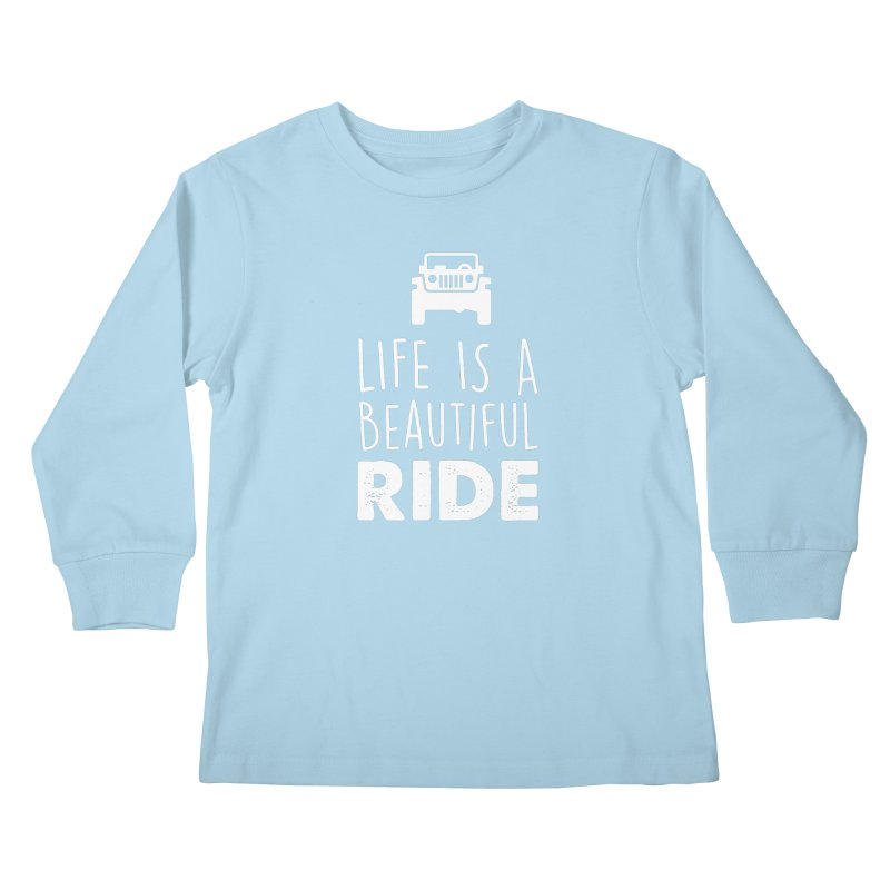 Life is a beautiful RIDE! Kids Longsleeve T-Shirt by JeepVIPClub's Artist Shop