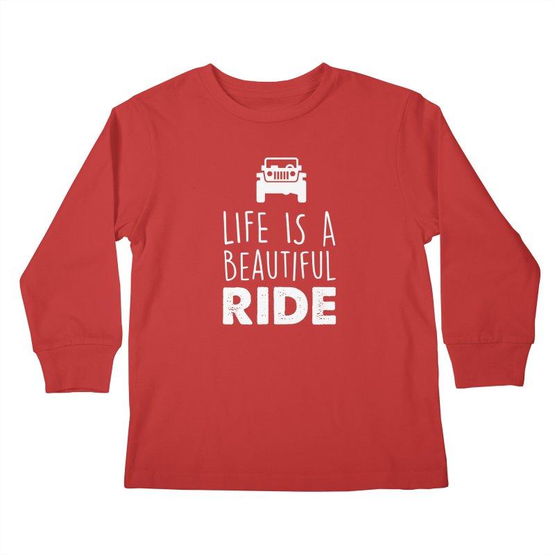 Life is a beautiful RIDE! Kids Longsleeve T-Shirt by JeepVIPClub's Artist Shop