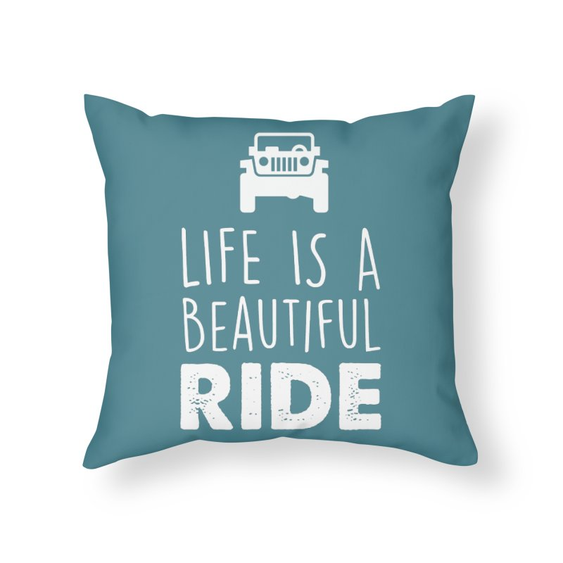 Life is a beautiful RIDE! Home Throw Pillow by JeepVIPClub's Artist Shop