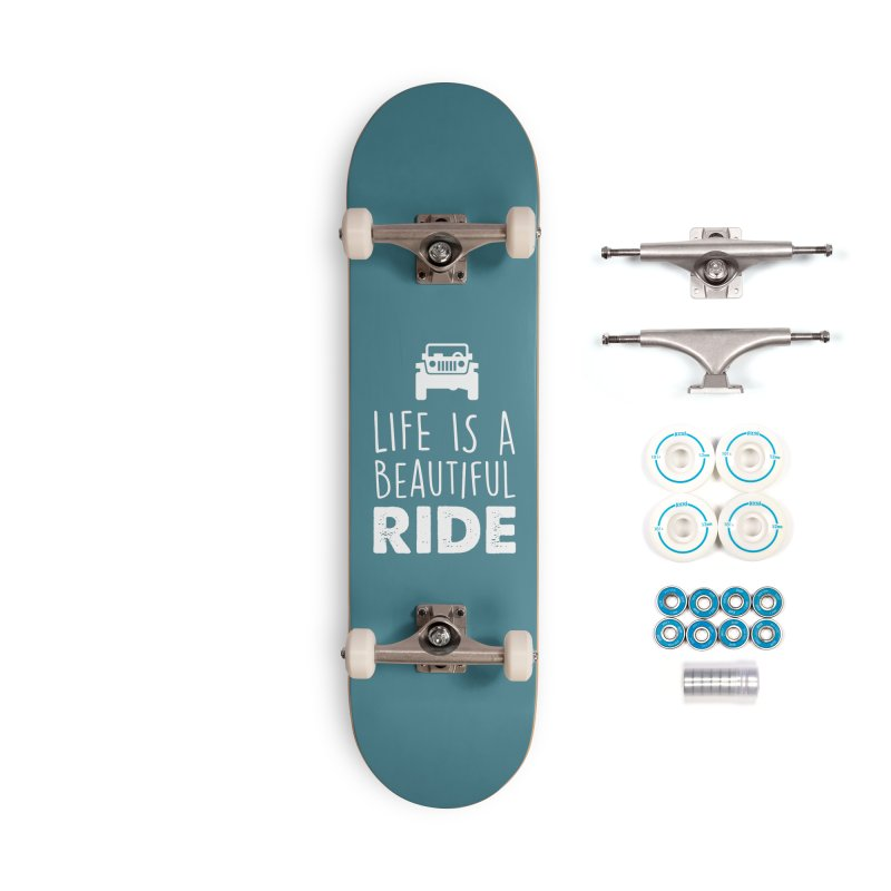 Life is a beautiful RIDE! Accessories Complete - Basic Skateboard by JeepVIPClub's Artist Shop