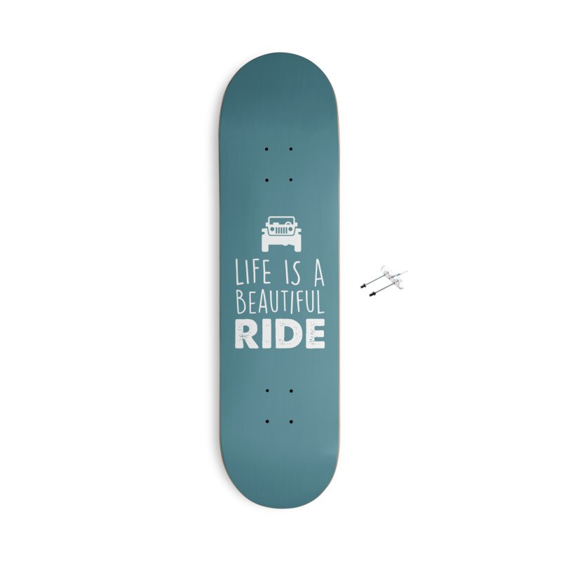 Life is a beautiful RIDE! Accessories With Hanging Hardware Skateboard by JeepVIPClub's Artist Shop
