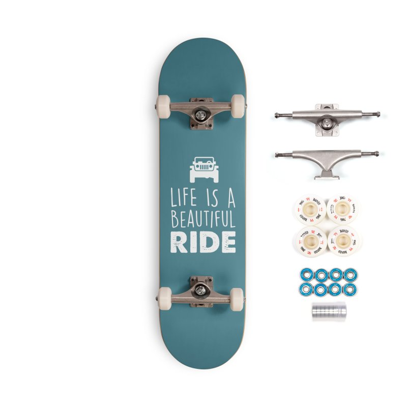 Life is a beautiful RIDE! Accessories Complete - Premium Skateboard by JeepVIPClub's Artist Shop