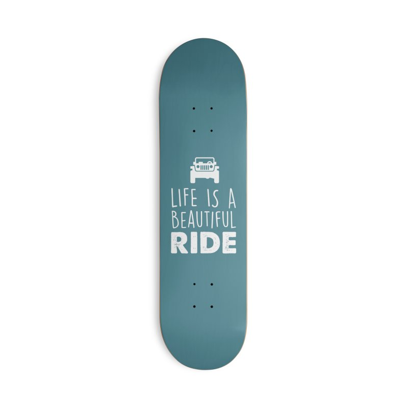 Life is a beautiful RIDE! Accessories Skateboard by JeepVIPClub's Artist Shop